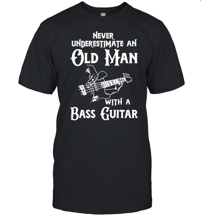 Never underestimate an old man with a bass guitar shirt
