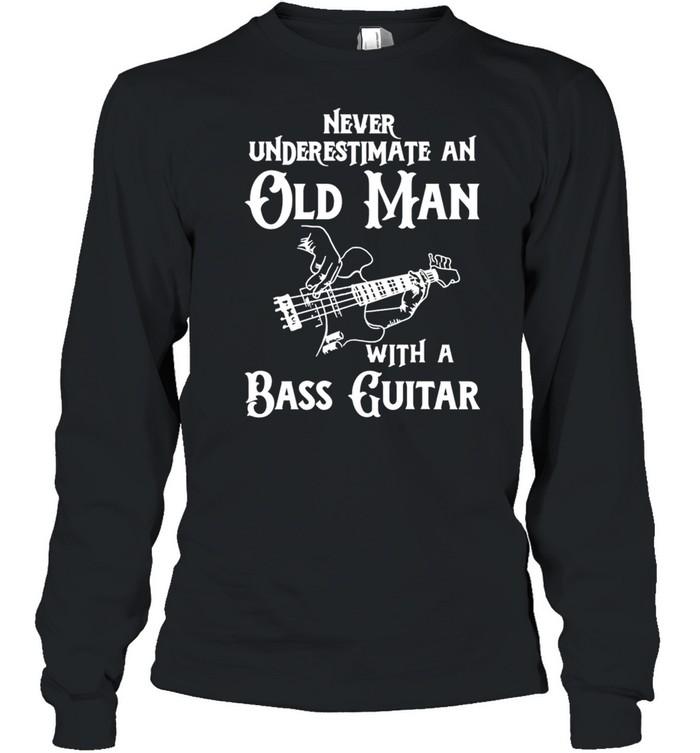 Never underestimate an old man with a bass guitar shirt Long Sleeved T-shirt