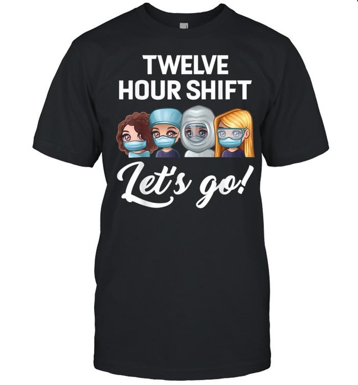Nurse Twelve hour shift lets go hospital shirt