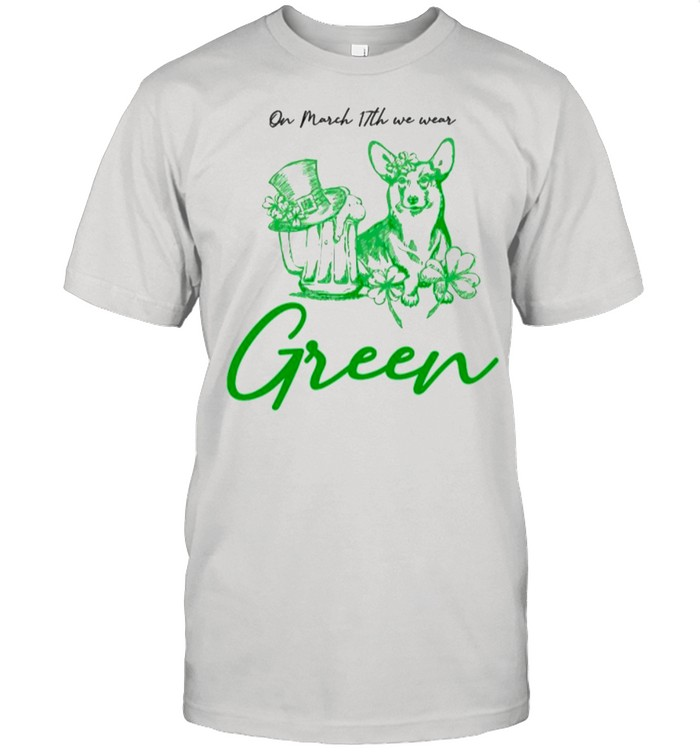 Green Corgi And Beer On March 17th We Wear Green shirt