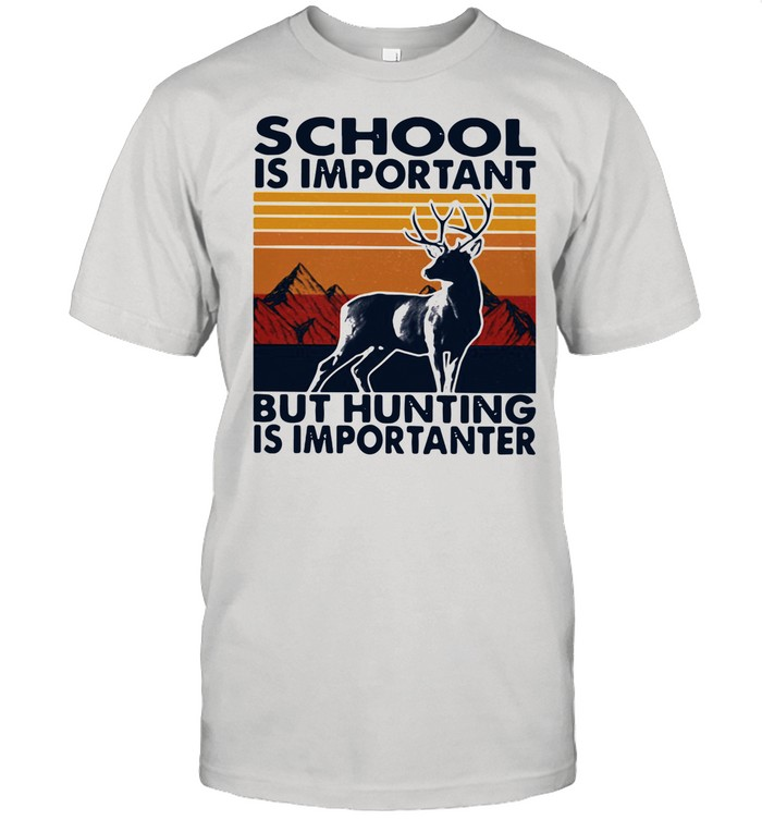School Is Important But Hunting Is Importanter Vintage shirt