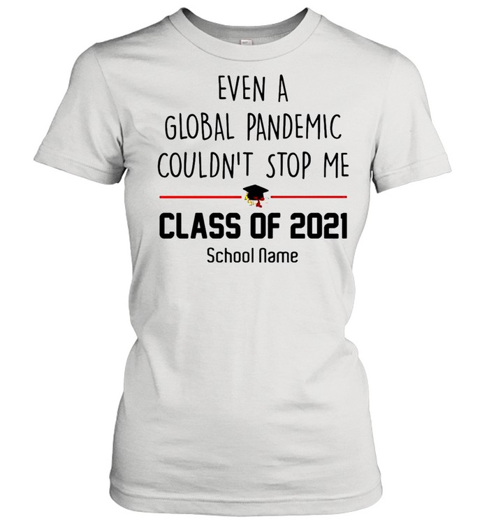 Even a Global Pandemic Couldnt stop me Class of 2021 School Name shirt Classic Women's T-shirt