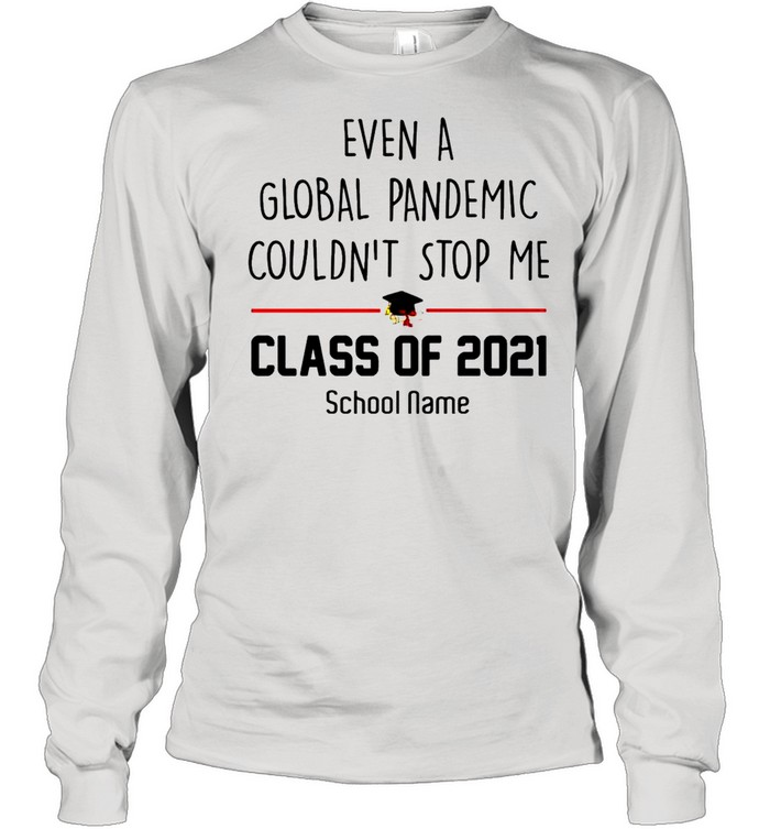 Even a Global Pandemic Couldnt stop me Class of 2021 School Name shirt Long Sleeved T-shirt