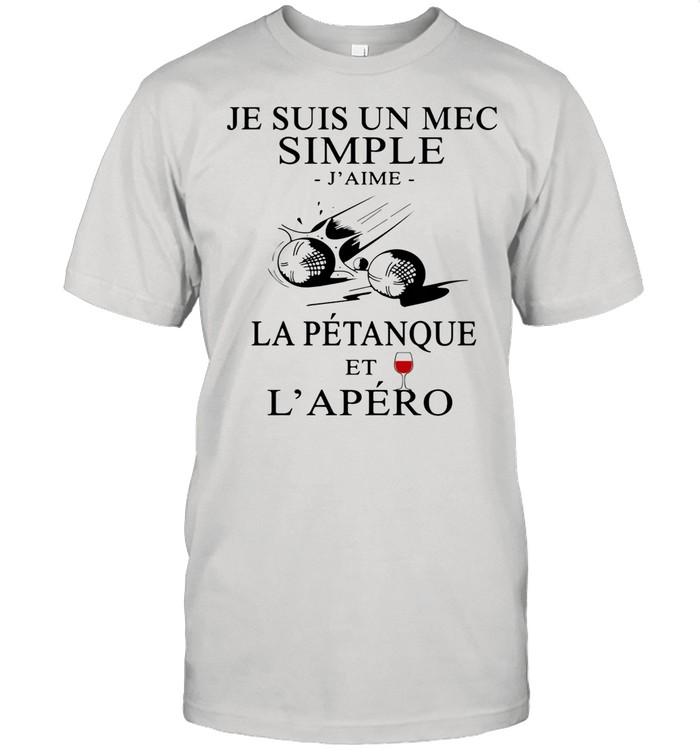 Je Suis Un Mec Simple J'ame La Petanque Et L'apero Wine shirt
