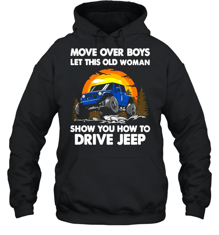 Move Over Boys Let This Old Woman Show You How To Drive Jeep shirt Unisex Hoodie