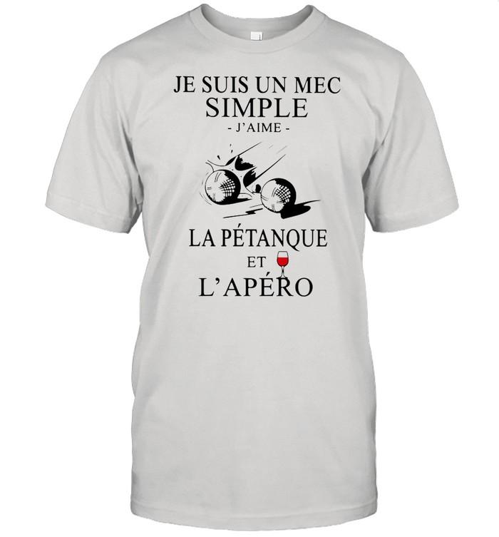 Je Suis Un Mec Simple J'Aime La Petanque Et L'Apero shirt