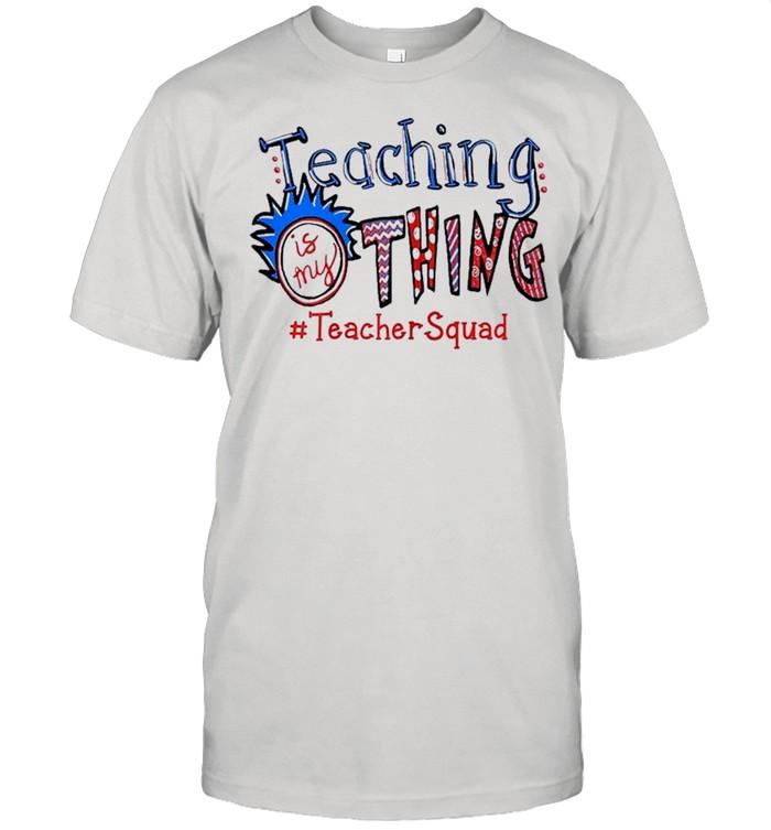 Teaching is my thing teacher squad shirt