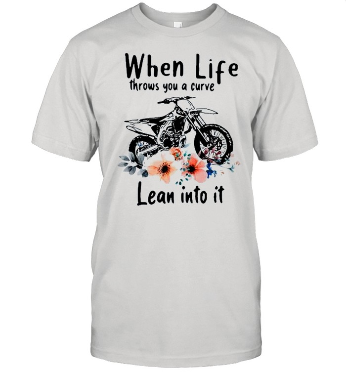 When life throws you a curve lean into it motocross floral shirt