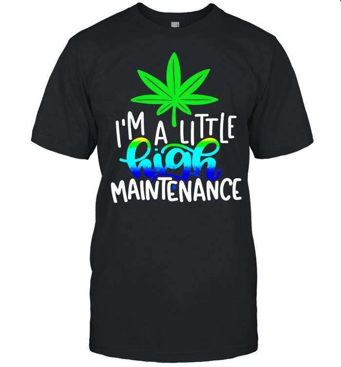 Im a little high maintenance shirt