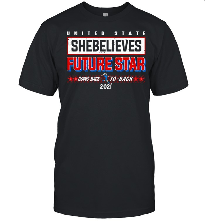 United state shebelieves future star going back to back 2021 shirt