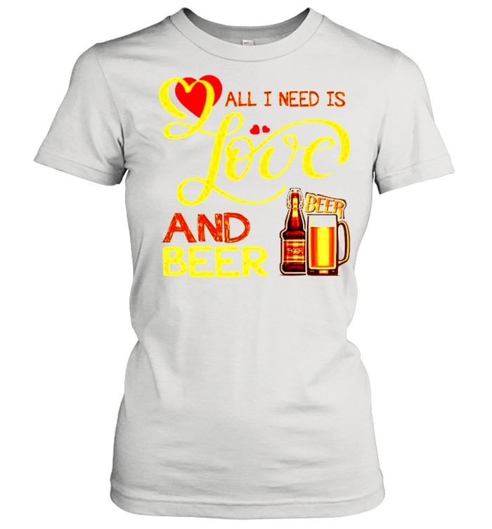 All I need is love and beer shirt Classic Women's T-shirt