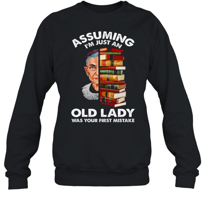 Assuming Im Just An Old Lady Was Your First Mistake shirt Unisex Sweatshirt