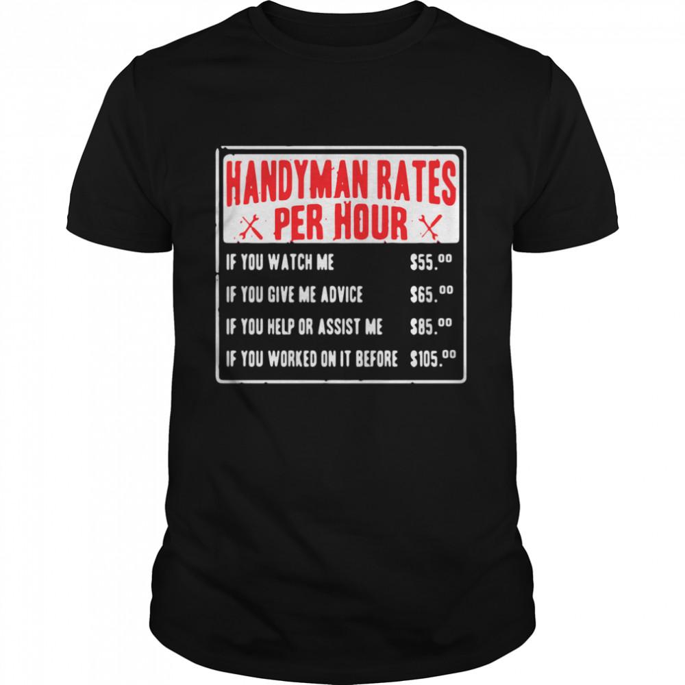 Handyman rates per hour if you watch me if you give me advice shirt