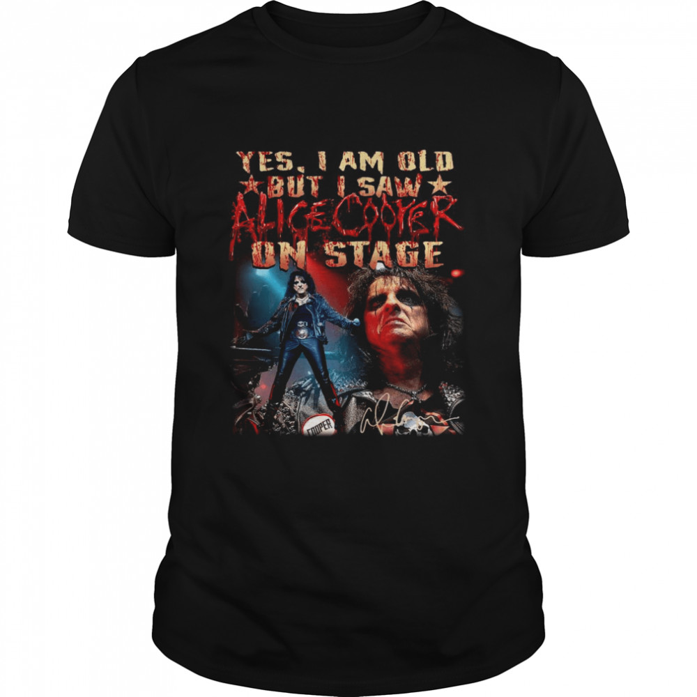 Yes I am old but I saw Alice Cooper on stage signature shirt