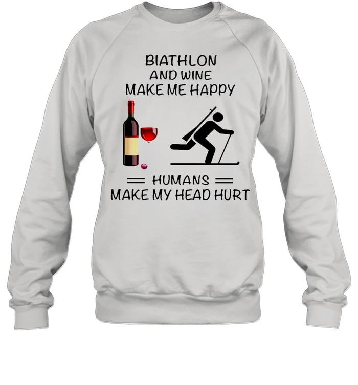 Biathlon And Wine Make Me Happy Humans Make My Head Hurt shirt Unisex Sweatshirt