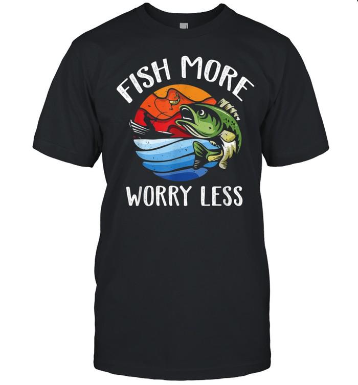 Fish More Worry Less Fisherman Fishing shirt