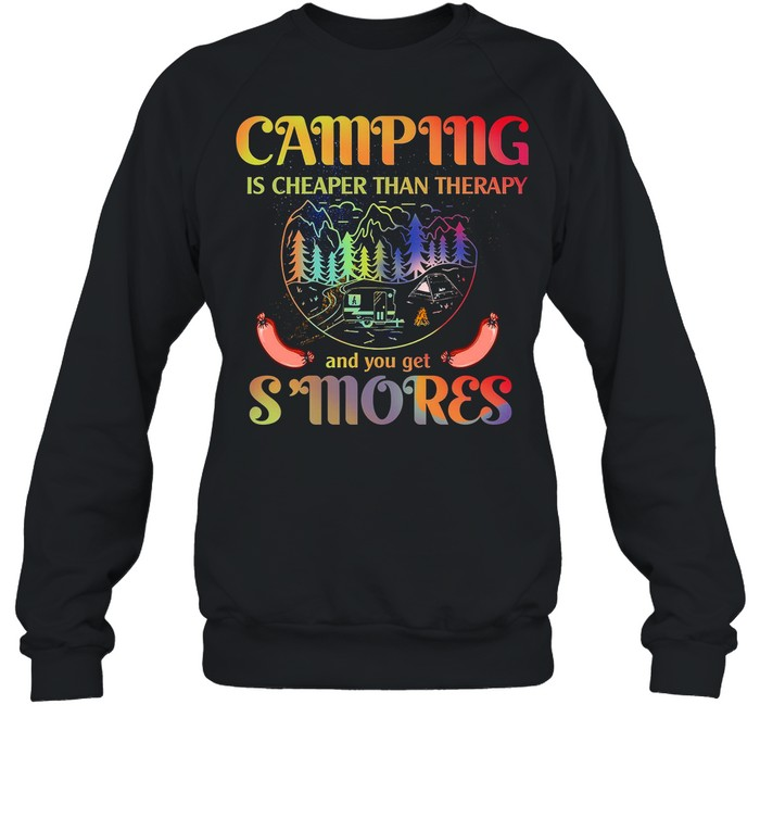 Camping Is Cheaper Then Therapy And You Get Smores shirt Unisex Sweatshirt
