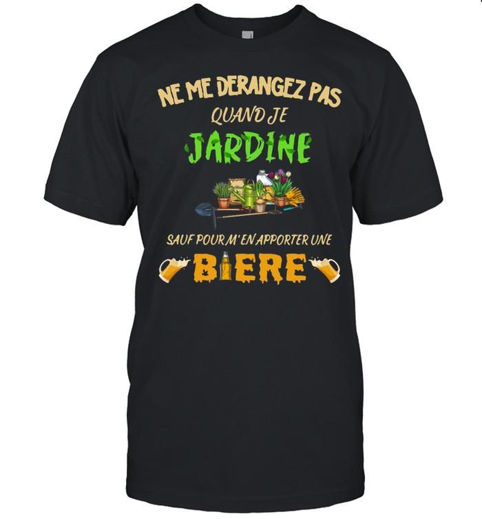 Ne Me Derangez Pas Quand Je Jardine Sauf Four M'en Apporter Une Biere Garden T-shirt