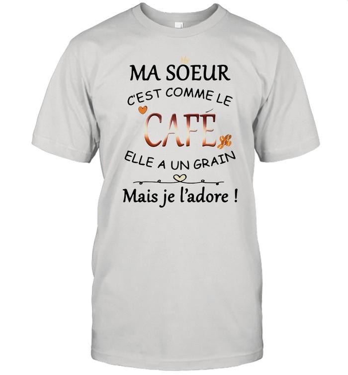 Ma Soeur C'est Comme Le Café Elle A Un Grain Mais Je L'adore T-shirt