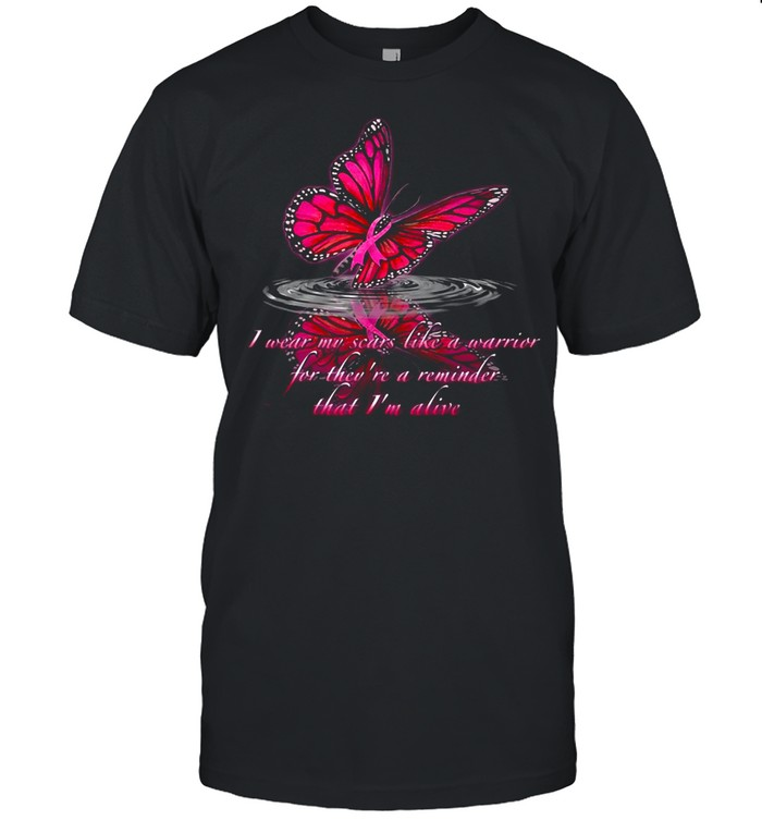 I Wear My Scars Like A Warrior For They're A Reminder That I'm Alive T-shirt