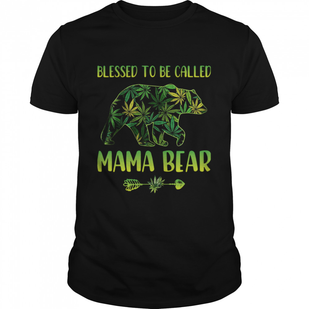 Lovely Cannabis Blessed To Be Called Mama Bear shirt
