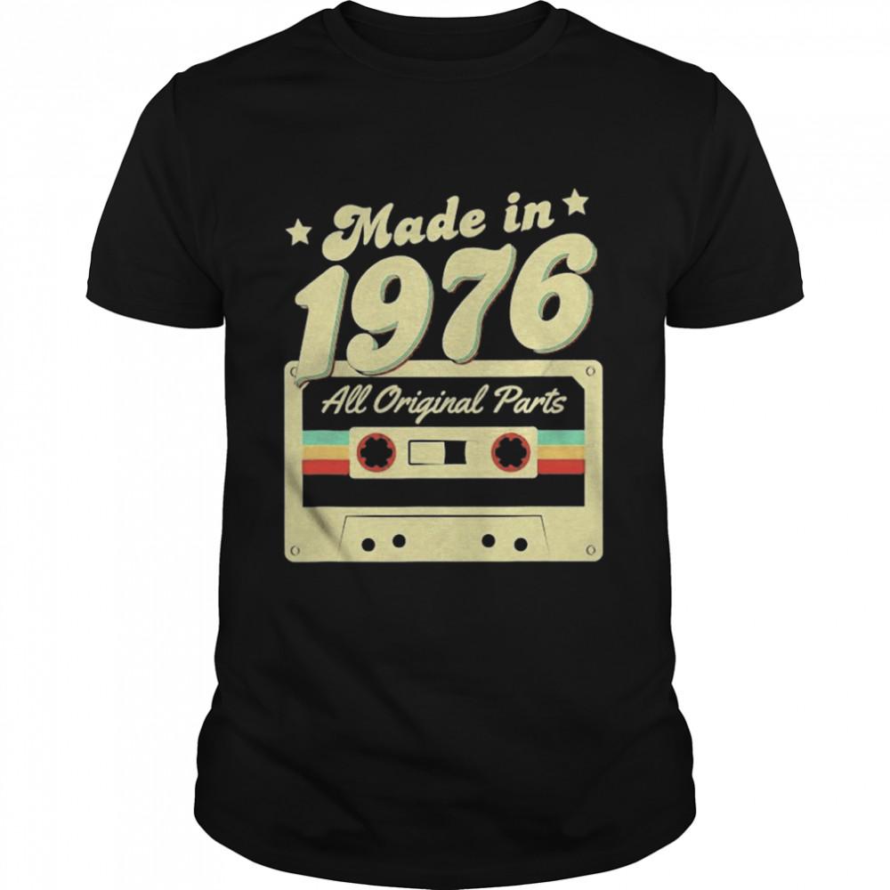 Made In 1976 Born All Original Parts Retro Vintage Cassette Shirt