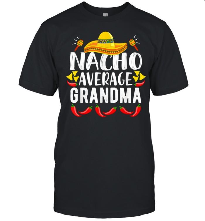 Women's Nacho Average Grandma Family Mom Cinco De Mayo shirt