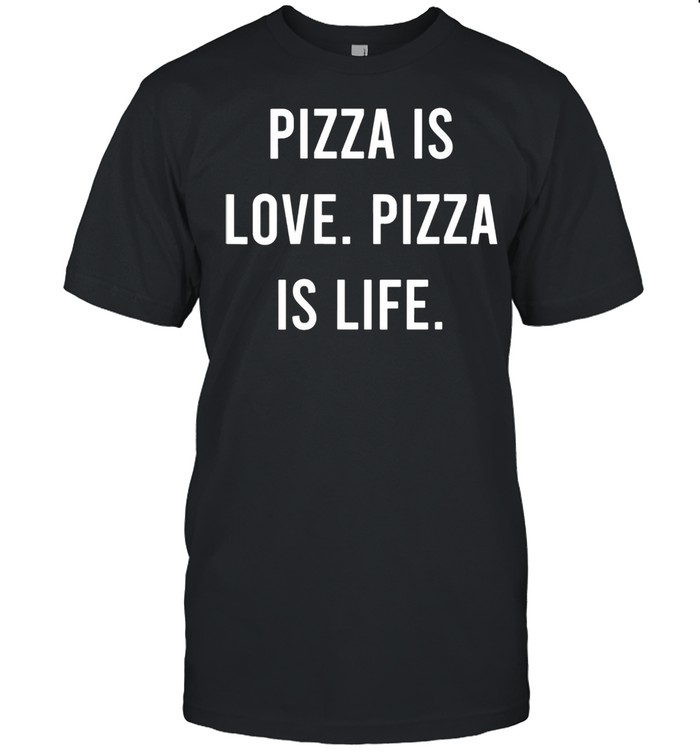 Womens Pizza Is Love Pizza Is Life Favorite Food shirt