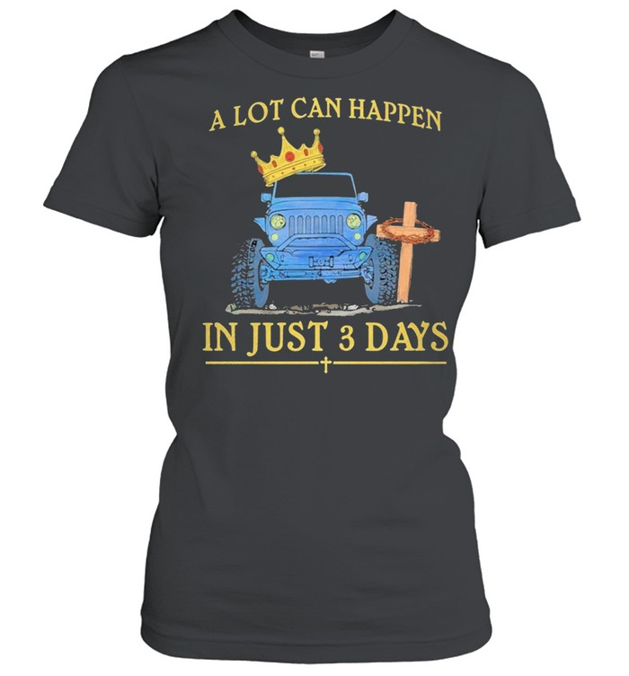 Jeep A Lot Can Happen In Just 3 Days Happy Easter 2021 shirt Classic Women's T-shirt