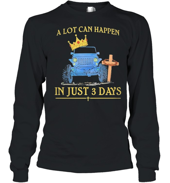 Jeep A Lot Can Happen In Just 3 Days Happy Easter 2021 shirt Long Sleeved T-shirt