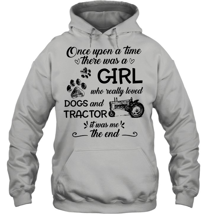 One upon a time there was a girl who really loved dogs and tractor it was me the end shirt Unisex Hoodie