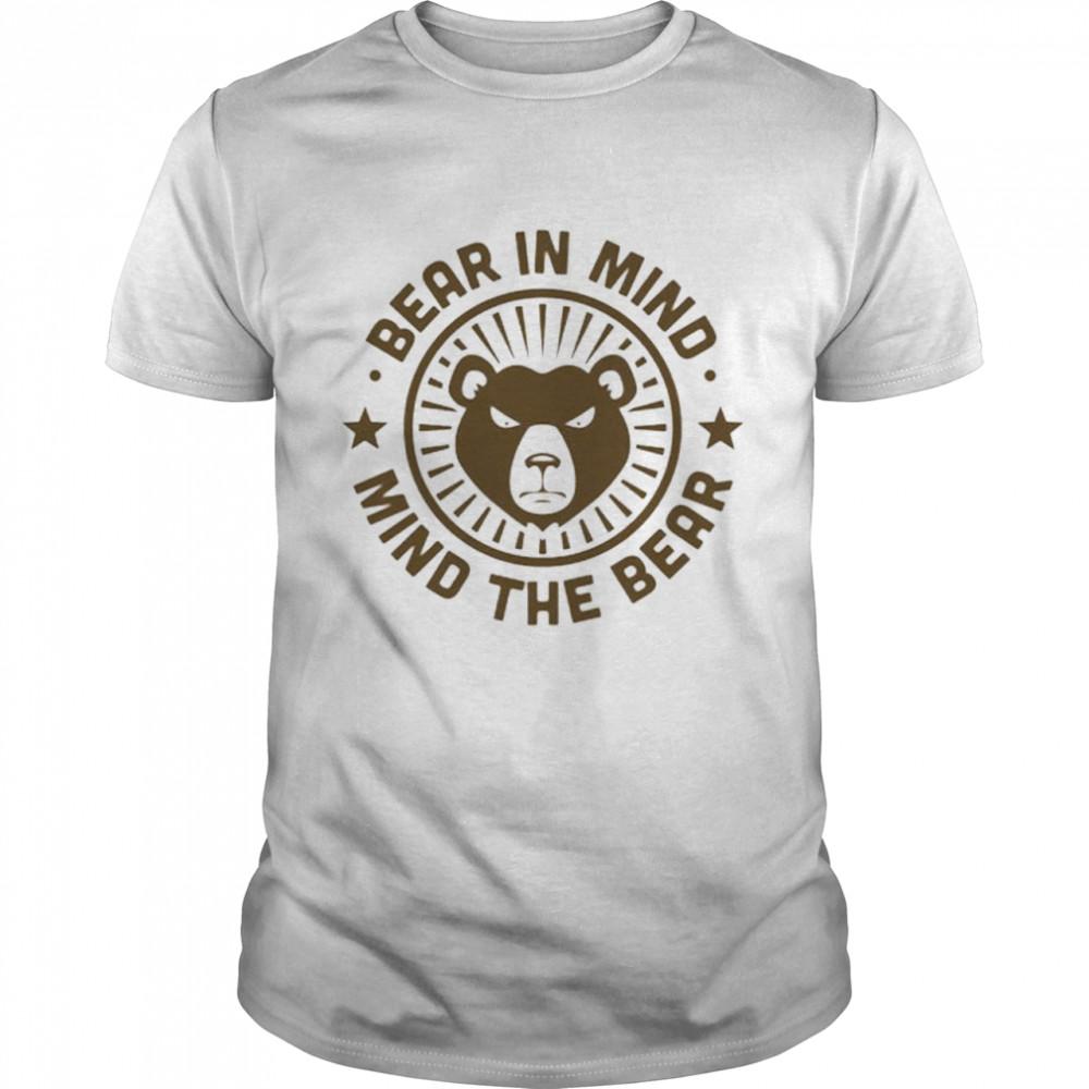 Bear in mind mind the bear shirt