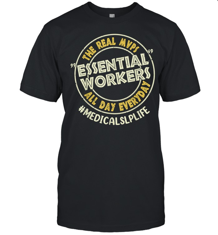 Medical SLP The Real MVPs Essential Workers All Day Everyday shirt