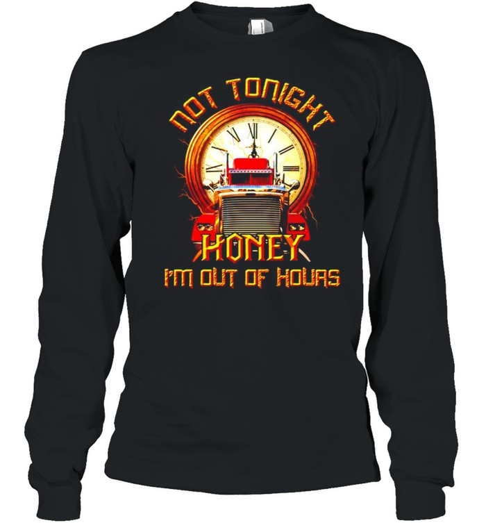 Not tonight honey I'm out of hours shirt Long Sleeved T-shirt
