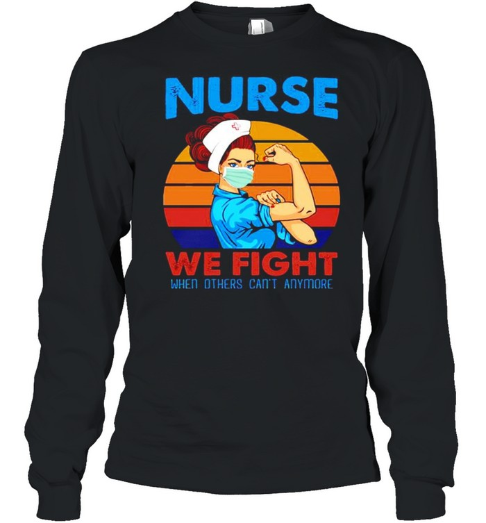 Nurse 2021 we fight when others can't anymore vintage shirt Long Sleeved T-shirt