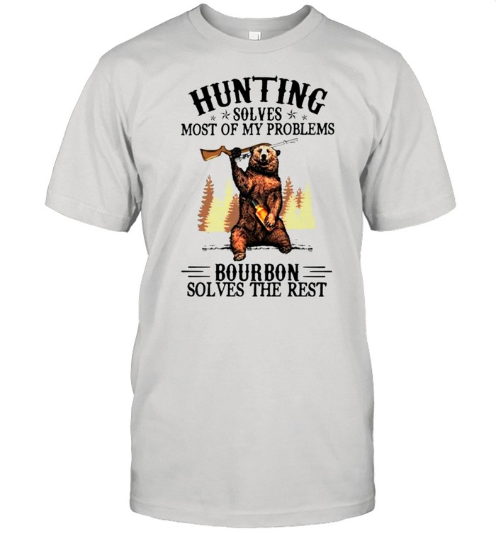 Bear hunting solves most of my problems bourbon solves the rest shirt
