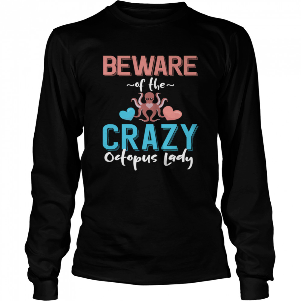 Beware of the Crazy Octopus Lady Octopus shirt Long Sleeved T-shirt