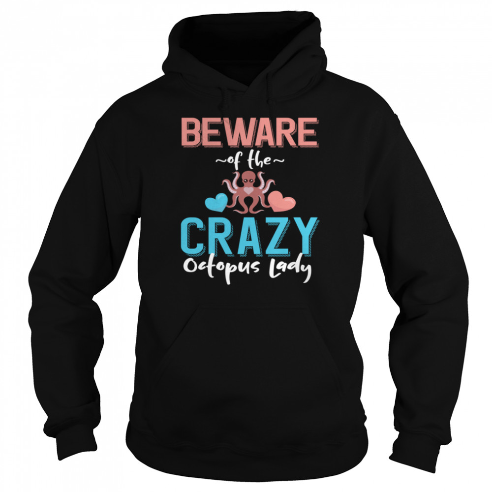 Beware of the Crazy Octopus Lady Octopus shirt Unisex Hoodie