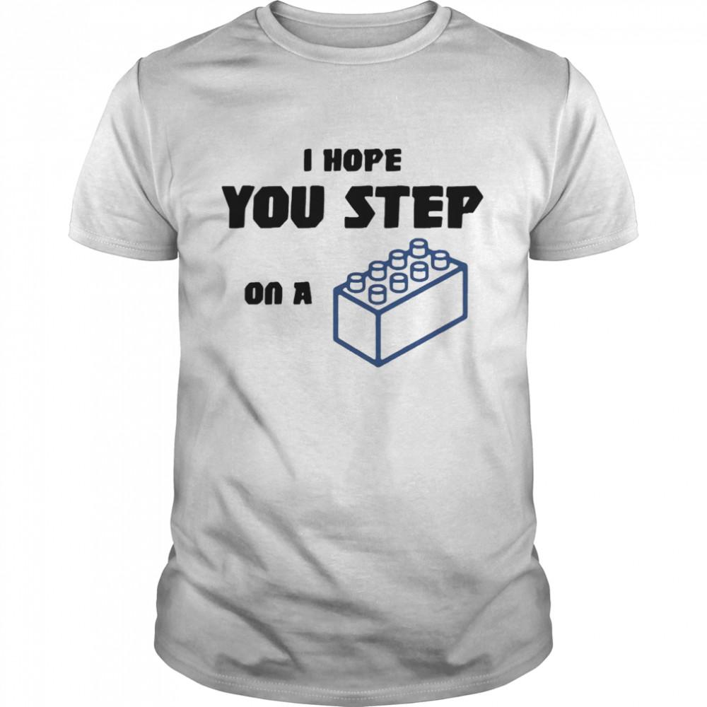 I hope you step on a lego overjoyed shirt