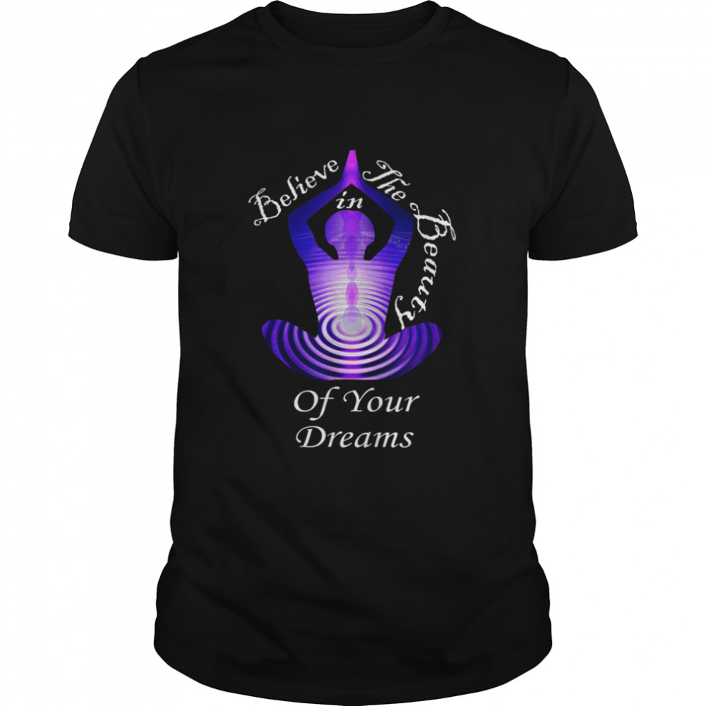 Inspirational Quotes Believe In Your Dreams Yoga shirt