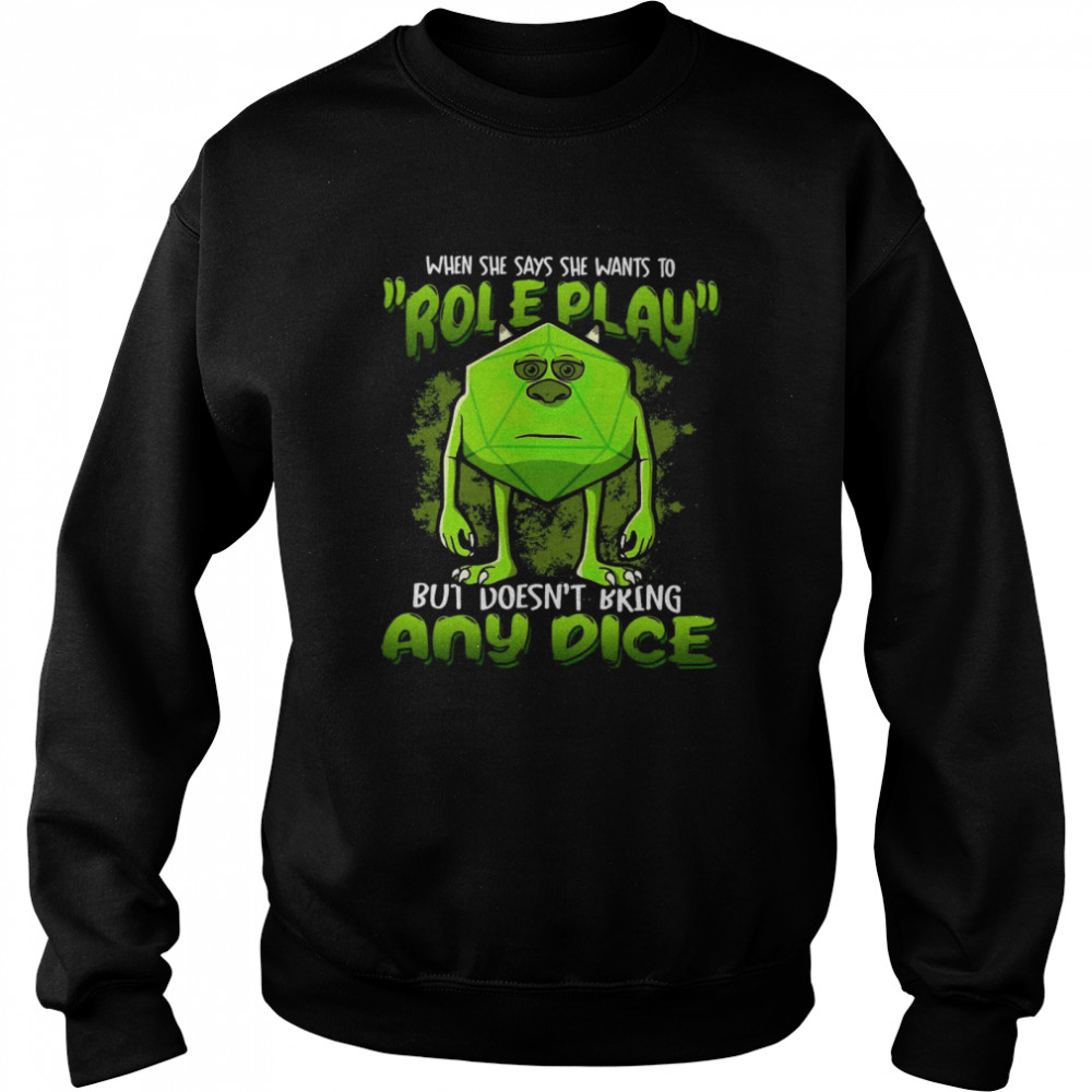 When She Says She Wants To Roleplay But Doesn't Any Dice  Unisex Sweatshirt