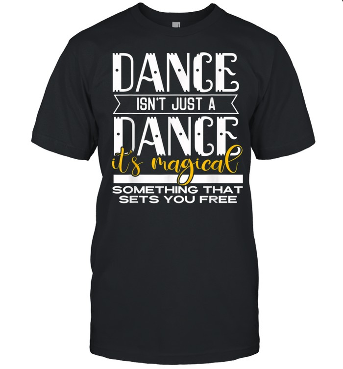 Dance It's Magical Saying Dance Dancer Inspired shirt