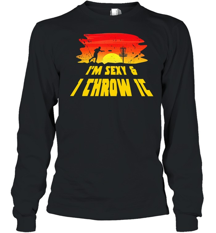 Disc golf Im sexy and I throw it shirt Long Sleeved T-shirt