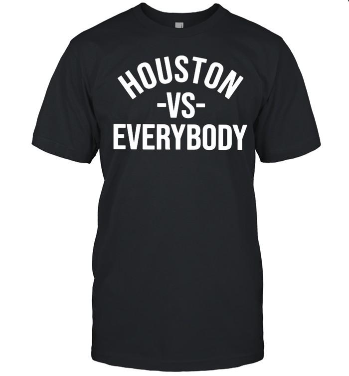 Houston Vs Everybody shirt