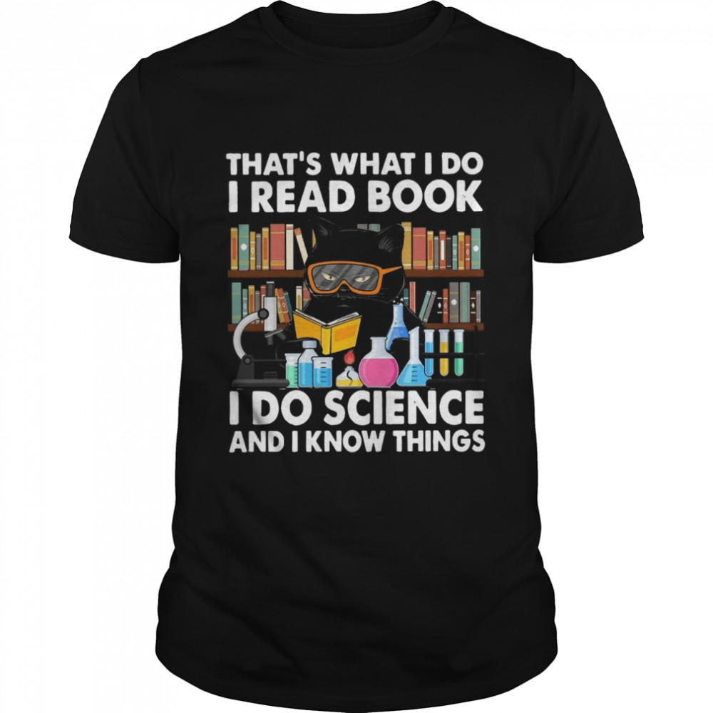 Black Cat Thats What I Do I Read Book I Do Science I Know Things Shirt