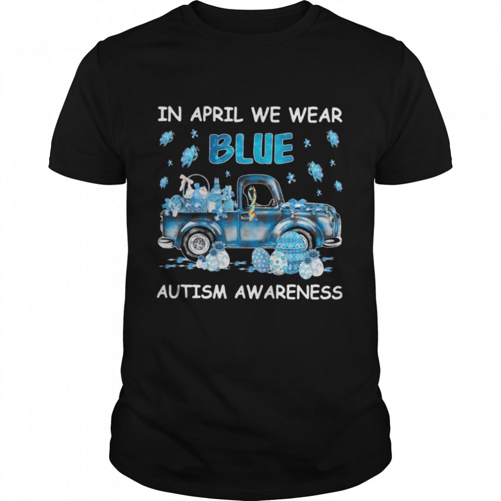 Car In April We Wear Blue Autism Awareness Shirt
