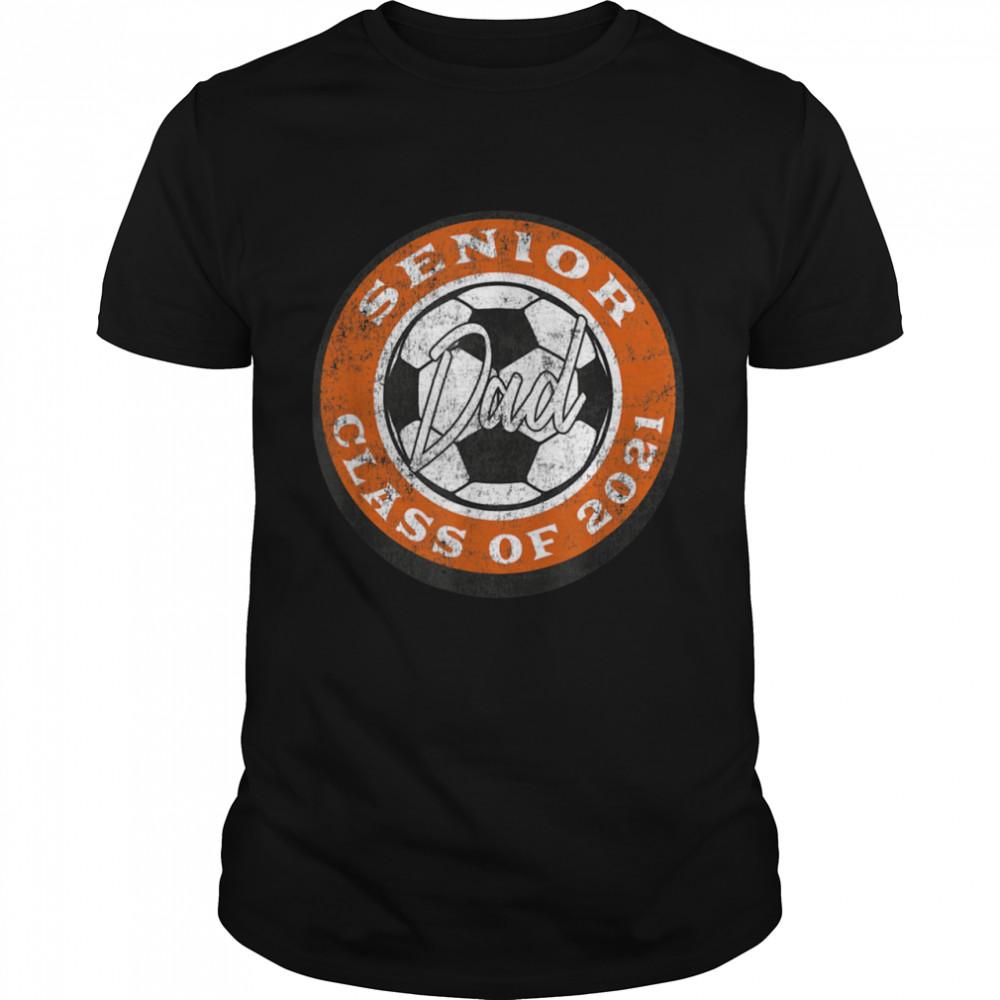 Senior Soccer Player Dad Class of 2021 Burnt Orange Shirt