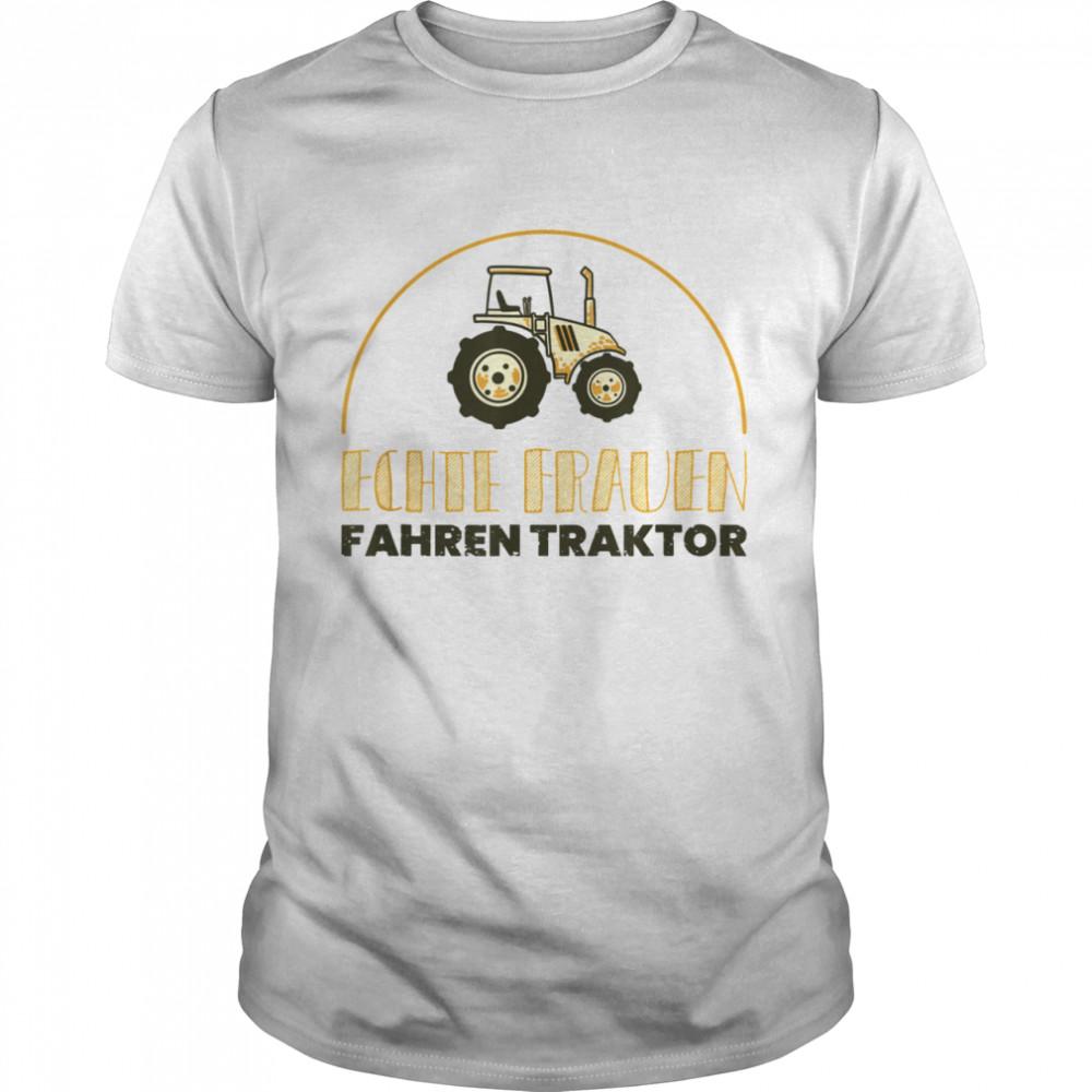 Echte Frauen fahren Traktor WitzSpruch Geschenk Landwirtin Shirt