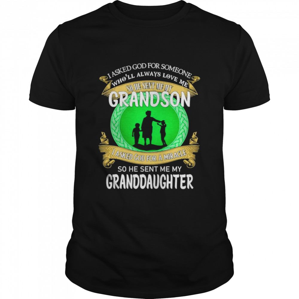 I asked God for someone wholl always love me so he sent me my Grandson and Granddaughter shirt