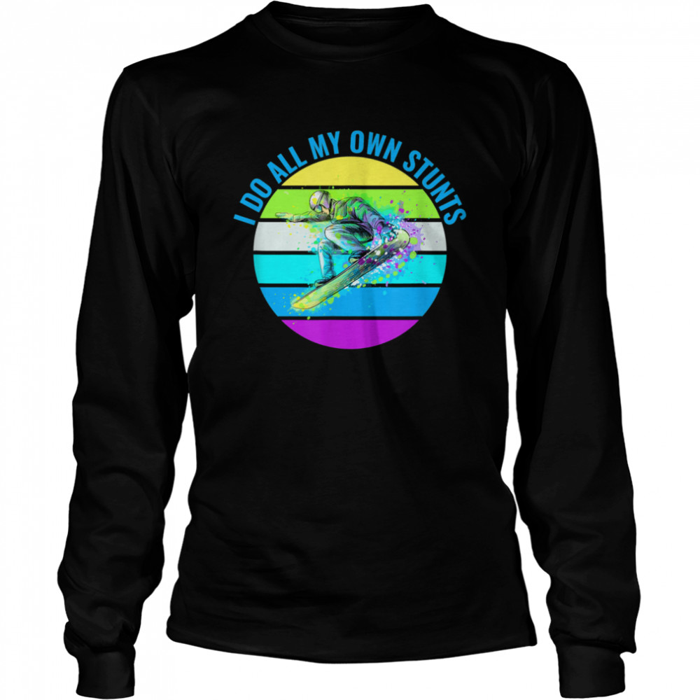 I Do All My Own Stunts Snowboard  Long Sleeved T-shirt